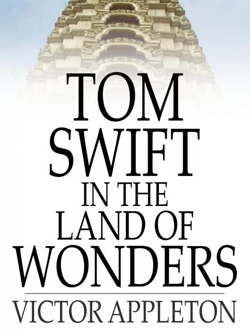 Tom Swift in the Land of Wonders: Or, the Underground Search for the Idol of Gold (eBook): Tom Swift Series, Book 20